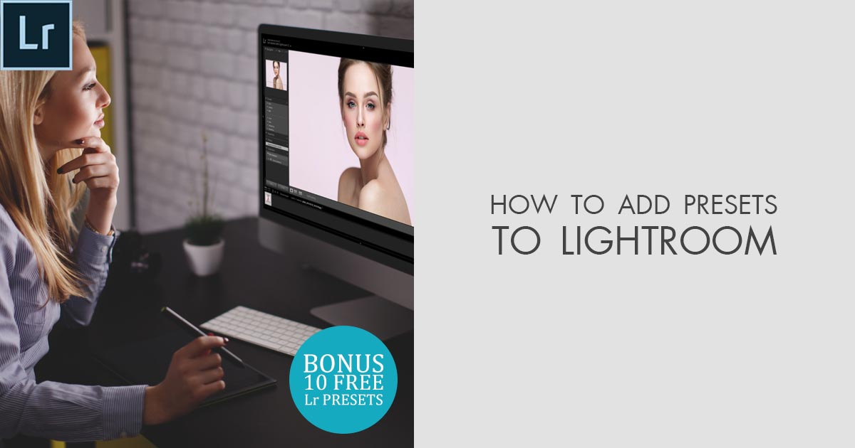 How to Add Presets to Lightroom (+10 Free Lightroom Presets)