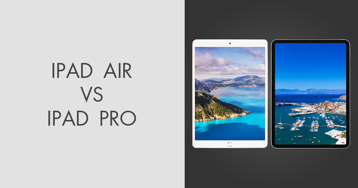 iPad Air vs. iPad Pro: Which One to Choose in 2021?