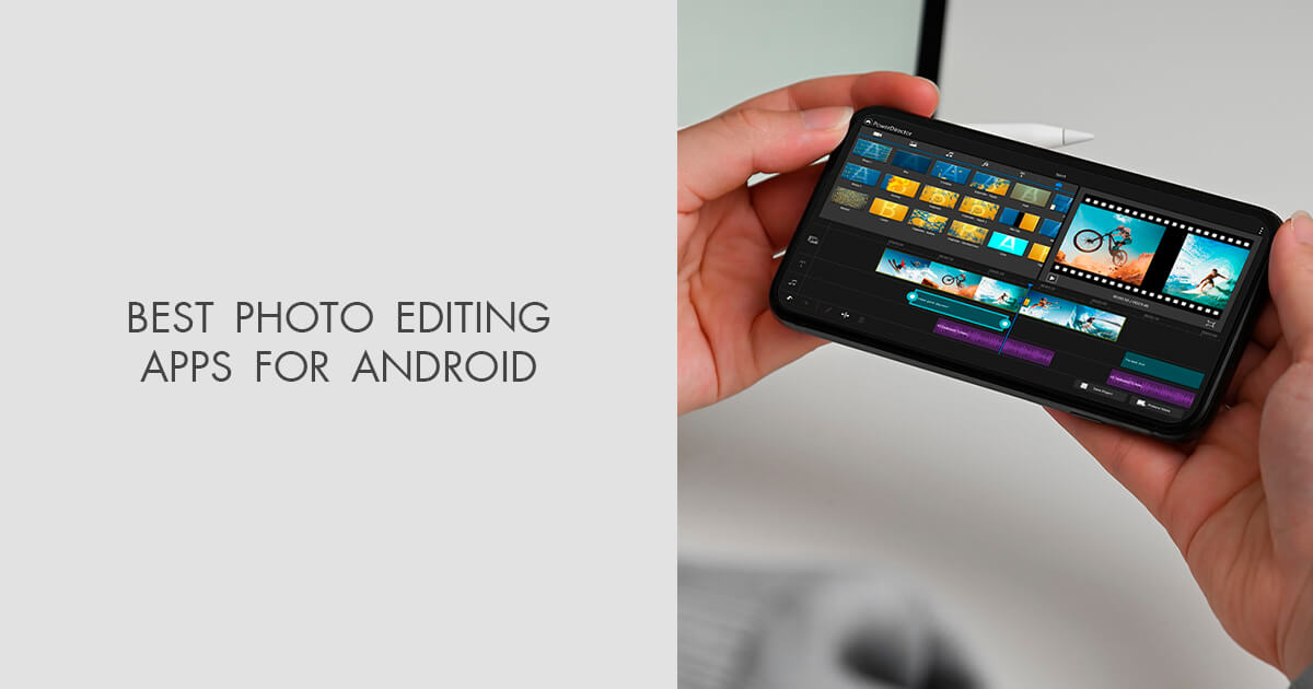10 Best Photo Editing Apps for Android FREE – How to Choose the Best
