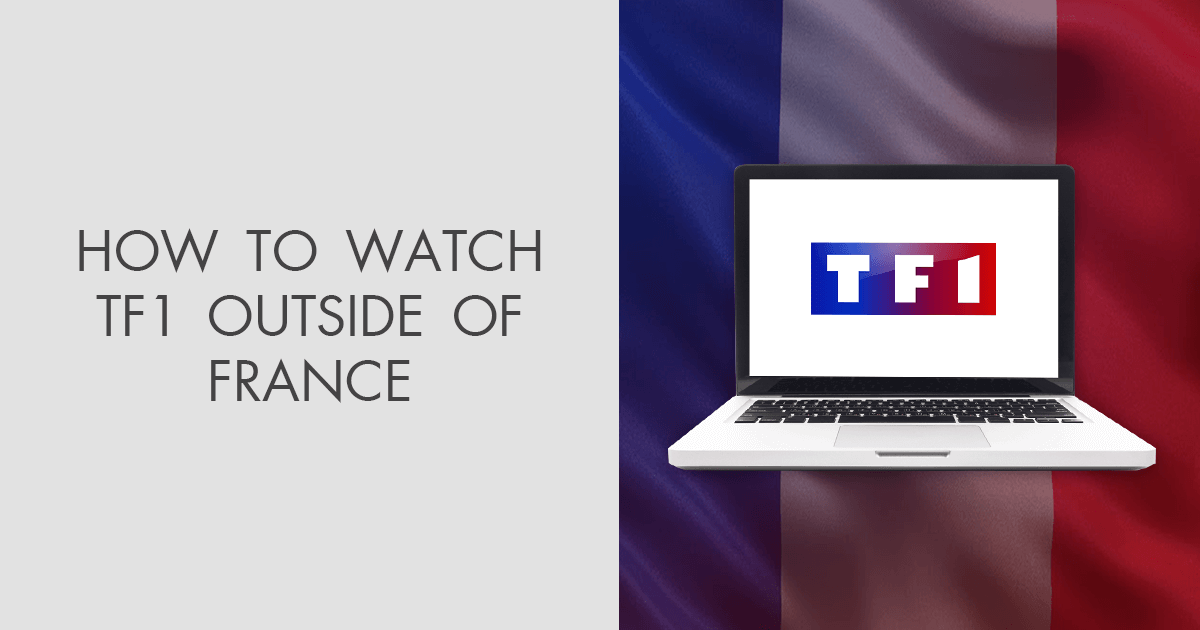 How to Watch TF1 Outside France in 2021