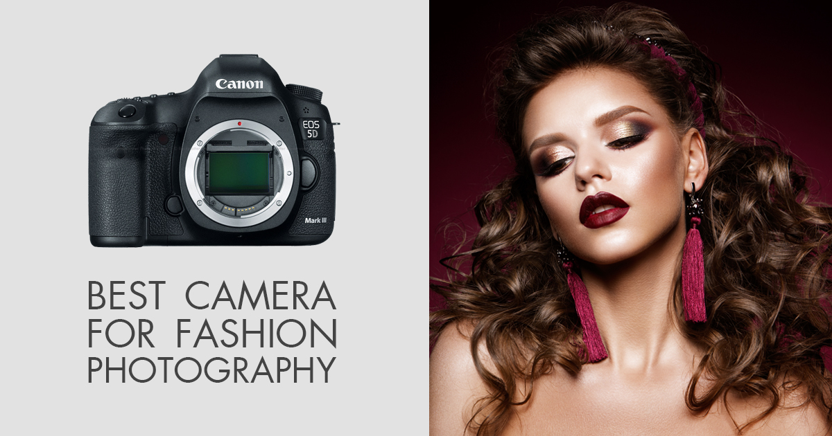 10 Best Cameras for Fashion Photography – What Is the Best Camera