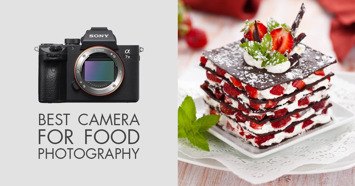 10 Best Cameras for Food Photography – How to Choose a Good