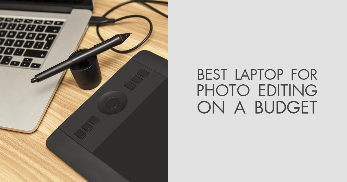 10 Best Laptops for Photo Editing on a Budget - Cheap $500
