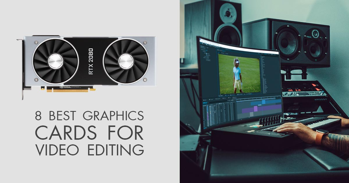 8 Best Graphics Cards for Video Editing Without Lags or Delays