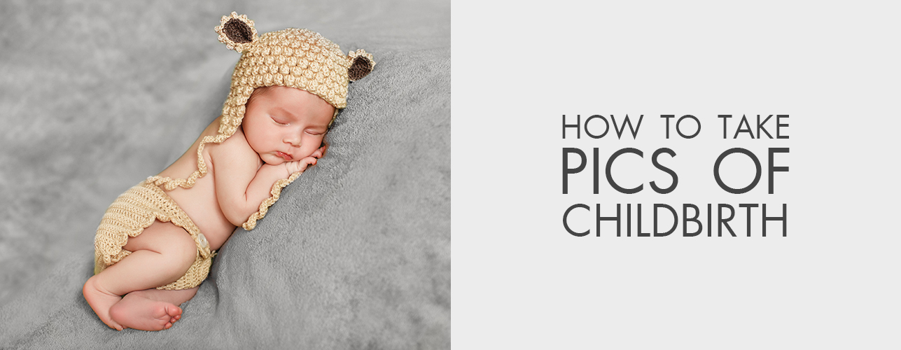 How to Take Pics of Childbirth - Photographer's Tips
