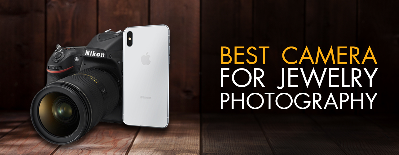 Best Camera for Jewelry Photography – 2018 Best Camera for