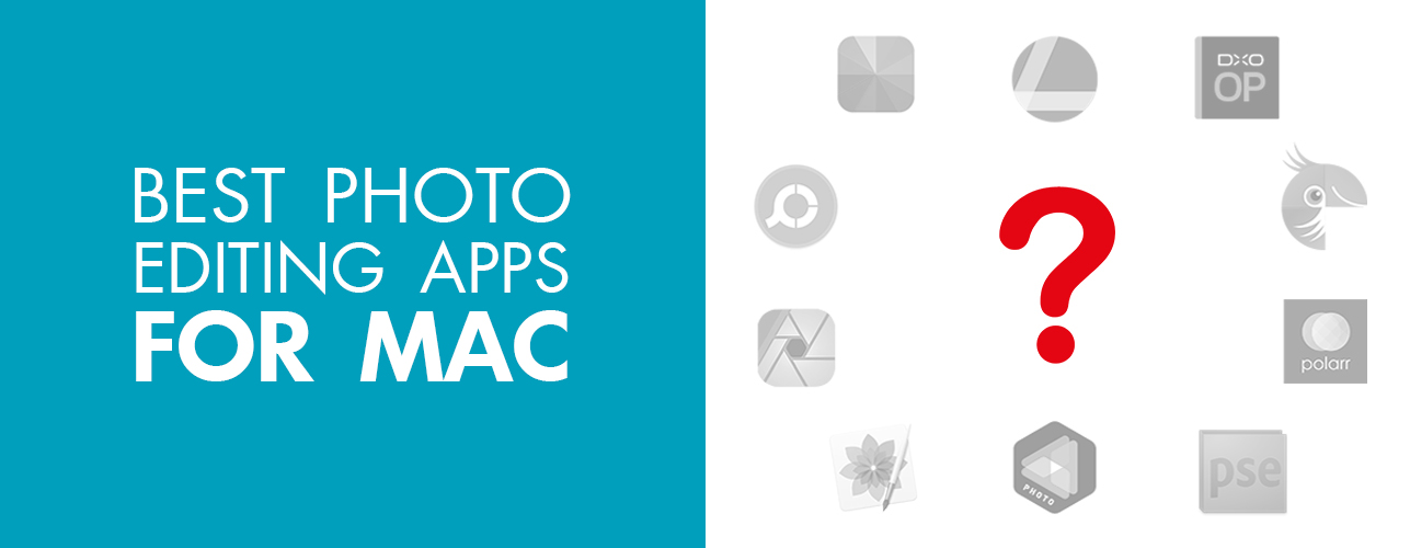 10 Best Photo Editing Apps for Mac – How to Choose the Best