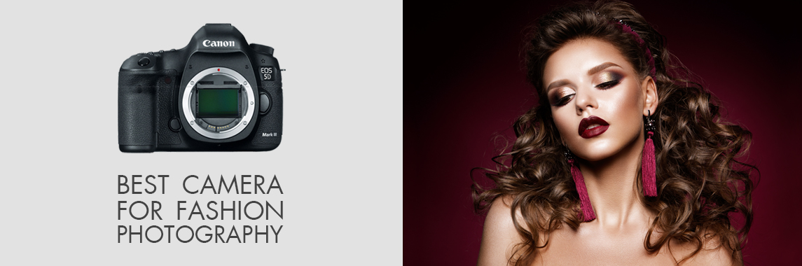 Best Camera for Fashion Photography