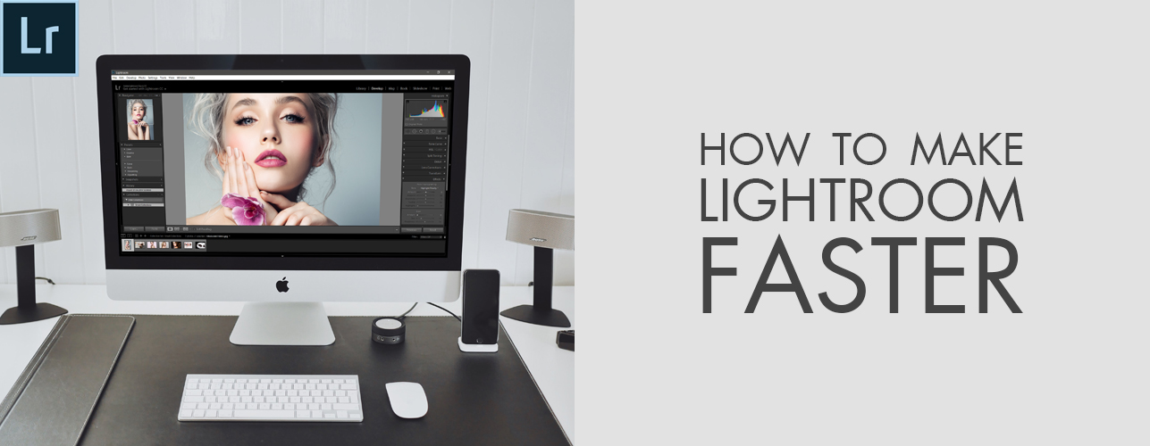 How to Make Lightroom Faster – 12 Easy Ways to Speed Up