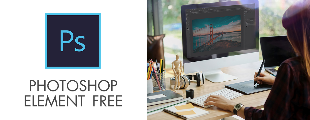How to Get Photoshop Elements Free Legally and Safe – Download