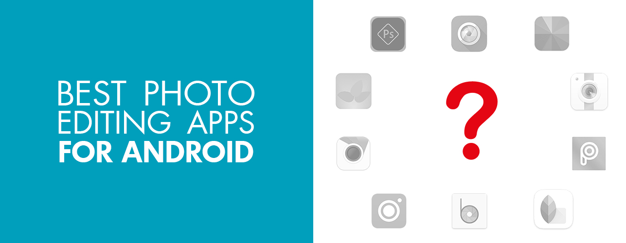 10 Best Photo Editing Apps for Android FREE – How to Choose