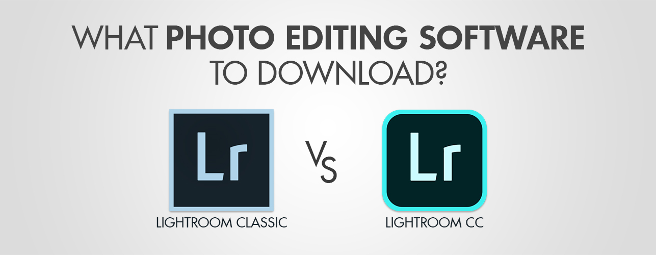 Lightroom CC vs Lightroom Classic Comparison by Experts