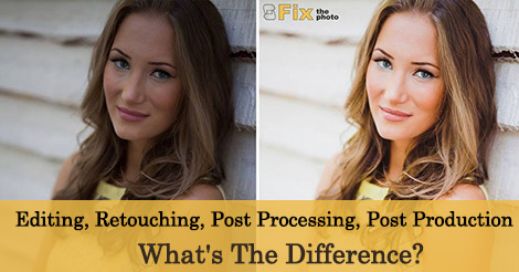 Editing, Retouching, Post Processing, Post Production – What`s The Difference?