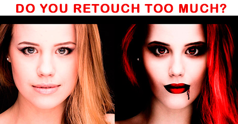 Do you retouch too much?